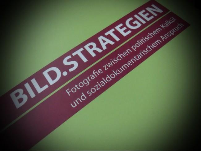 Bildstrategien. Fotografie zwischen politischem Kalkül und sozialdokumentarischem Anspruch