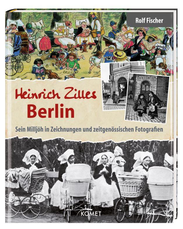 Heinrich Zilles Berlin. Sein Milljöh in Zeichnungen und zeitgenössischen Fotografien von Rolf Fischer