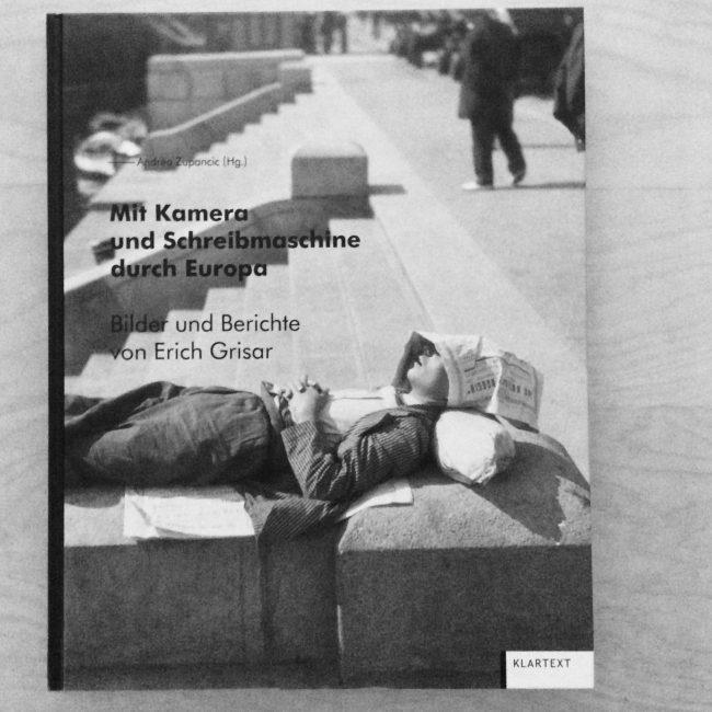 Mit Kamera und Schreibmaschine durch Europa von Erich Grisar, hg. von Andrea Zupancic