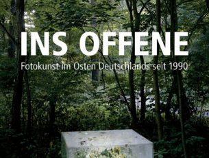 INS OFFENE Fotokunst im Osten Deutschlands seit 1990